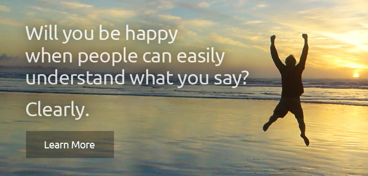 Accent Reduction: Happy when others easily understand you.